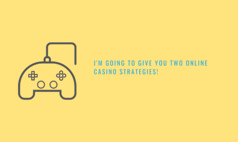 I'm going to give you two online casino strategies!