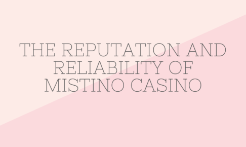 The reputation and reliability of Mistino Casino